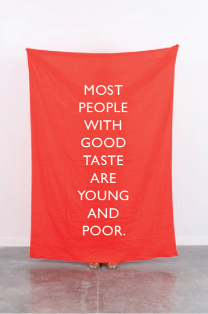 ruineshumaines:  Most people with good taste are young and poor.