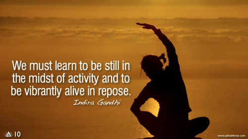 We must learn to be still in the midst of activity and to be vibrantly alive in repose.— Indira Gandhi