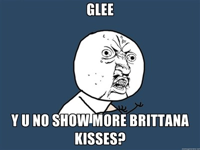 y u no guy is a brittana shipper.
