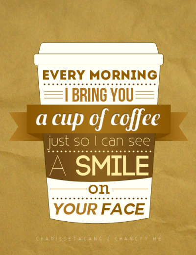 "Typography: ""Every morning I bring you a cup of coffee just so I can see a smile on your face."" — Richard Castle"