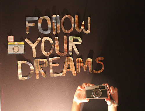 #Follow your dreams