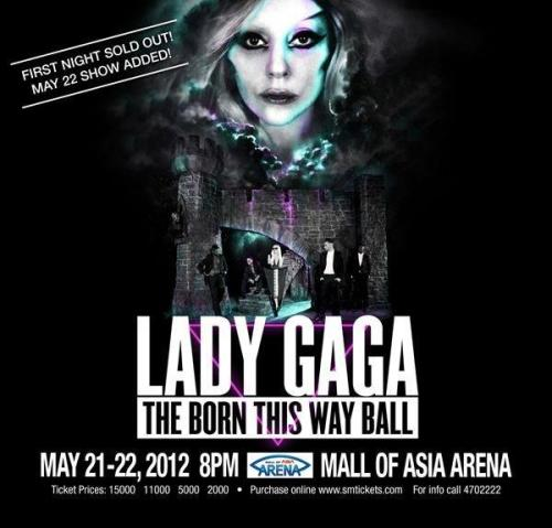 Manila! 12 days to go! The Born This Way Ball Tour starring Lady Gaga LIVE in Manila! May 21 & 22, 2012 at the new Mall of Asia Arena. Tickets are still available at www.smtickets.com  Don't miss it! Another Ovation Productions concert. http://manilaconcertscene.blogspot.com/2012/03/born-this-way-ball-tour-lady-gaga-live.html