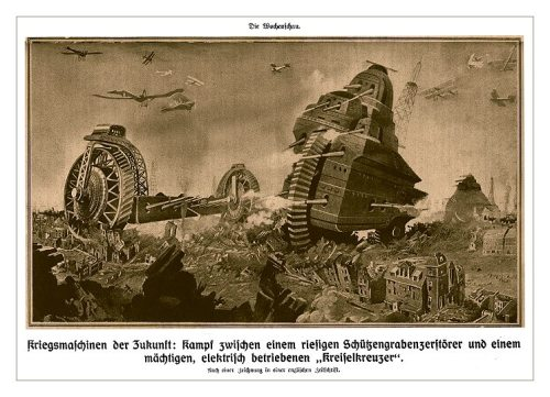"An illustration of a futuristic battle taken from the October 21st 1916 issue of the German news weekly, 'Die Wochenschau' (The Weekly Review). Translation of the caption : 'Fighting machines of the future :battle between a gigantic trenchdestroyer and a powerful electrically driven 'circlecruiser"". (SOURCE: Science-Fiction from the Great War )"