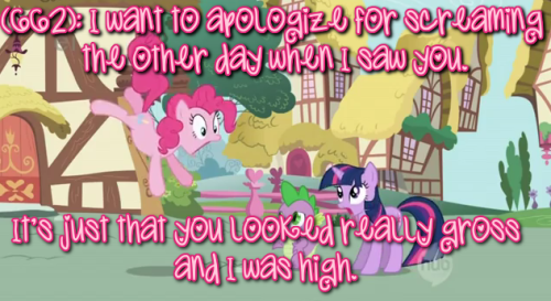 texts-from-ponyville:  (662): I want to apologize for screaming the other day when I saw you.  It's just that you looked really gross and I was high. Submission by fried-mango-slushies User submitted photo