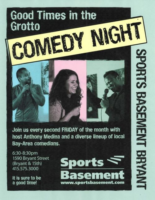 5/11. Good Times at the Grotto @ Sports Basement. 1590 Bryant St. SF. 6:30PM. Free. Featuring Marc Abrigo, Bryant Hicks, Stefani Silverman, Roman Leo, Gary Anderson, Jay Austin Graham, and Sam Tallent. Hosted by Anthony Medina. Free Beer!