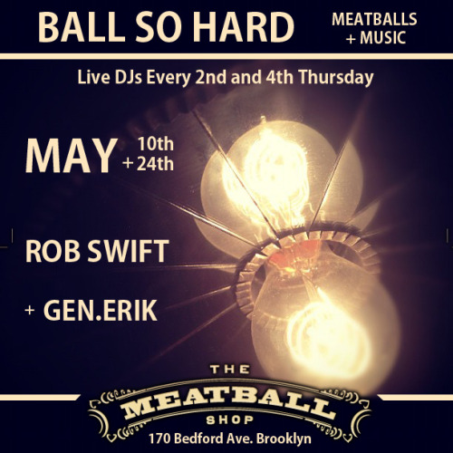Ball So Hard with classics spun by DJ Rob Swift and General.Erik Thursday 10 May from 11PM at 170 Bedford.