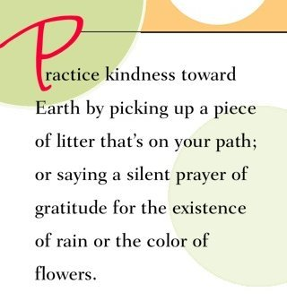 practice kindness towards Mother Earth :) spiritbearwellness:  Practice kindness toward Earth by picking up a piece of litter that's on your path or saying a silent prayer of gratitude for the existance of rain or the color of flowers.~ Dr. Wayne Dyer