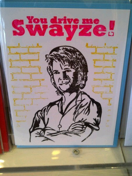 You drive me SWAYZE!