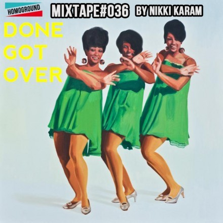 homoground:  MIXTAPE: Done Got Over by Nikki Karam. Listen herE: http://homoground.com/?p=1911  This place list is Sunday morning perfection!