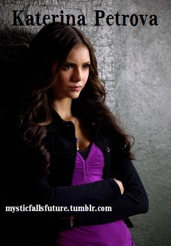 Katerina Petrova. 21 (born in 1492). Human. FC: Nina Dobrev [OPEN] Friendly with: Amelia, her bestfriend. Most of the girls on the cheer team since she hangs out with them and Amelia. Hasn't seen anyone from her old life, but still misses Stefan after all of these years. Hostile towards: The Original Family, Elena Gilbert, Caroline Forbes  Is now a human because Amelia changed her back as long as she promised not to turn again. She ageing at a normal human pace.   Works at the grill and studies from home   Can't seem to settle down, for her old habits die hard   Hates that she can't drink as much anymore AUDITIONS OPEN! GO TO THE MAIN PAGE AND CLICK 'APPLICATIONS'