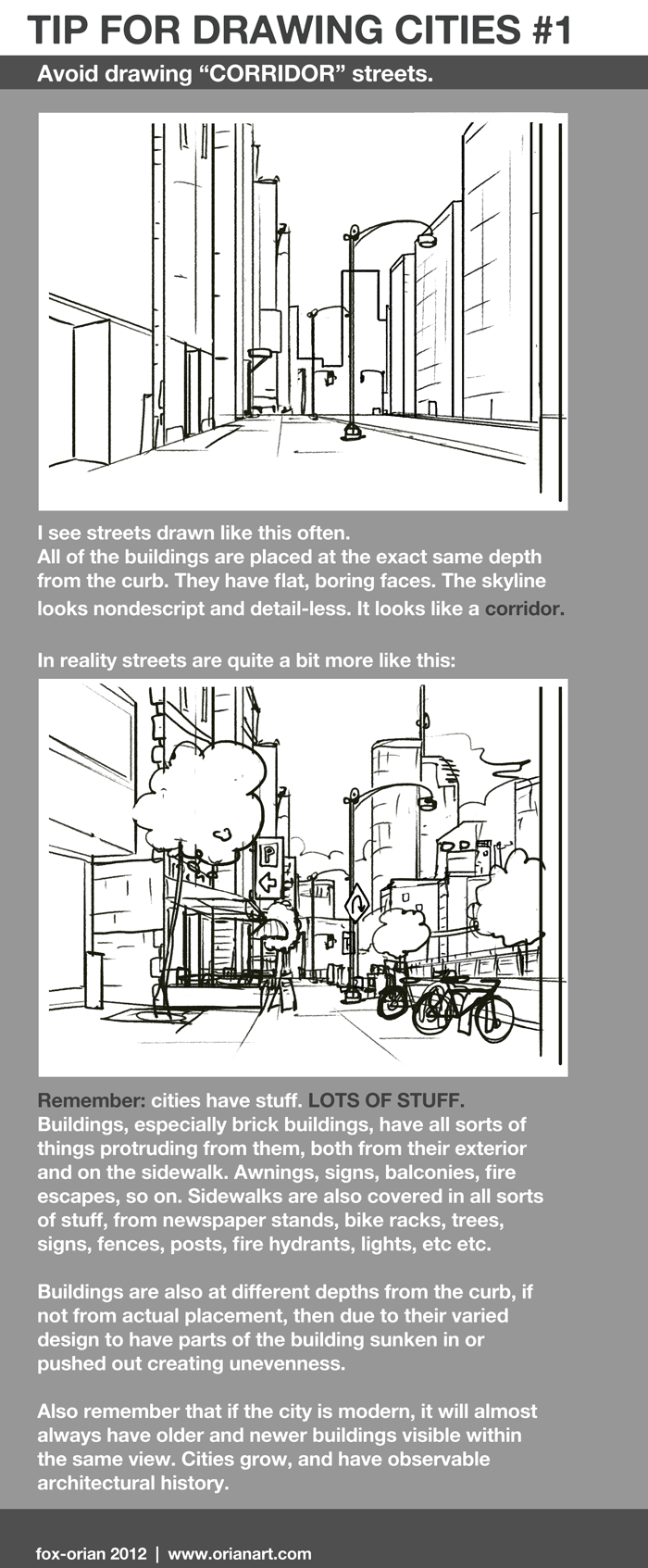 Click the image to go to the fullsize! Easier to read. A big ol' tip on drawing cities from street-level. The drawings are pretty crude, (I did them very fast,) but I think they get the point across :) I'm sure some streets like in the first example actually exist in the world, but why would you choose to draw something so boringly bland? Remember! Observe these things in real life as you walk around! This tip is just to make you aware. By observing in real life, is how you can really make it feel real! Hope it helps you out!