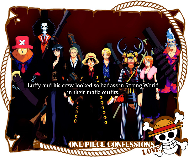 onepiececonfessionslove:  'Luffy and his crew looked so badass in Strong World in their mafia outfits.'- confession by an Anonymous.