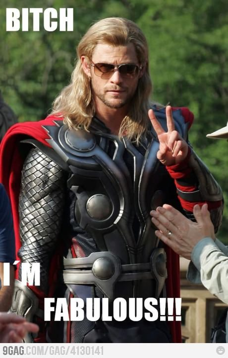 9gag:  Fabulous Thor  Peace out to my to Bromie Loki, he tried to make you bow. It was a blast!