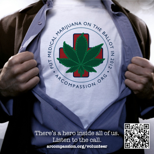4 EASY WAYS TO BE AN ARKANSAS MEDICAL MARIJUANA HERO 1. SIGN the petition. Make sure you're registered to vote first! If you're not, we'll help you. Places to Sign: http://arcompassion.org/places-to-sign-the-petition2. VOLUNTEER to collect signatures. Earn money while you do it! You could earn $3k this month!http://arcompassion.org/volunteer3. DONATE a few greenbacks. Every little bit helps—a lot! You can also purchase a t-shirt of bumpersticker! http://arcompassion.org/store or make a donation here: http://bit.ly/zspEHb4. SPREAD THE WORD. Tell everyone you know about us. Then ask them to tell everyone they know. Share our events, news and infographics to really pump up the volume!On the web: http://arcompassion.org/Facebook: http://facebook.com/arcompassionTumblr: http://arcompassion.tumblr.com/Twitter: http://twitter.com/arcompassion