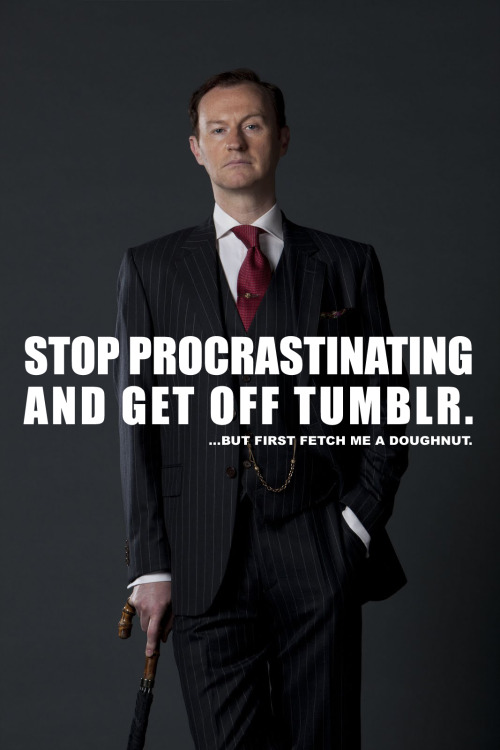 Mycroft thinks your blatant disregard for your studies is appalling.
