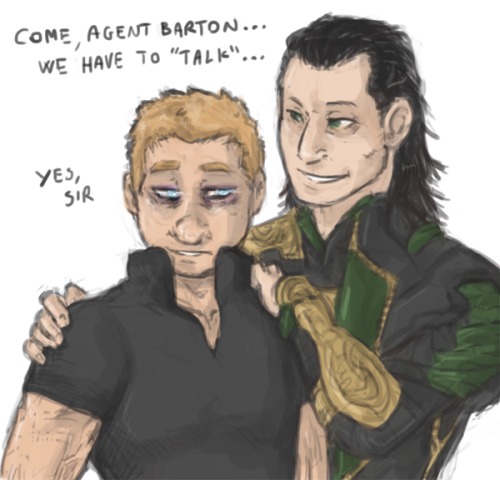 ladynorthstar:  I think their relationship is really sad, both ways. Clint because he's acting against his will, and will hate every single second of it without being able to take it out, without being able to defend himself, as his mind is so fucked up he's not even aware he doesn't want it. Loki because he's being deluding himself people around him adore him and worship him not just because of the influence of the gem taking away everything they really are… he thinks they would accept him as his king, he thinks he really has authority, and power, while the first one is tricking it's himself.