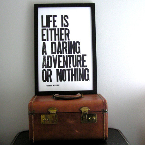 blackicebell:  Life is either a daring adventure or nothing. -Helen Keller