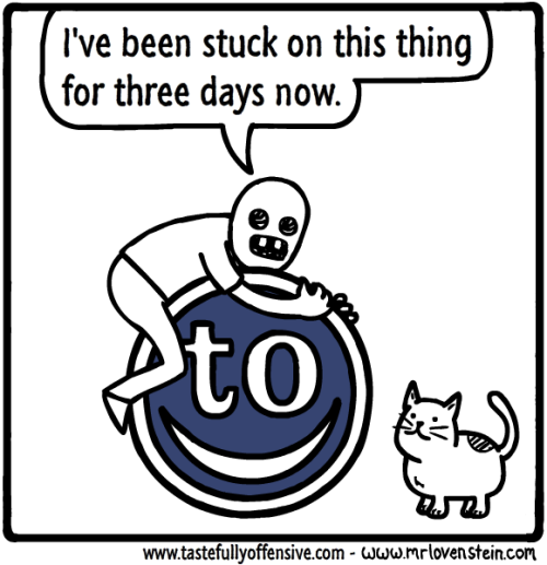 One of my favorite webcomics, Mr. Lovenstein, just joined Tumblr and I highly recommend that you follow him.(btw, there is usually a bonus rollover panel on the Mr. Lovenstein website.)