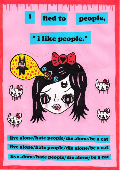 """Live alone/hate people/die alone/be a cat.""New life motto."