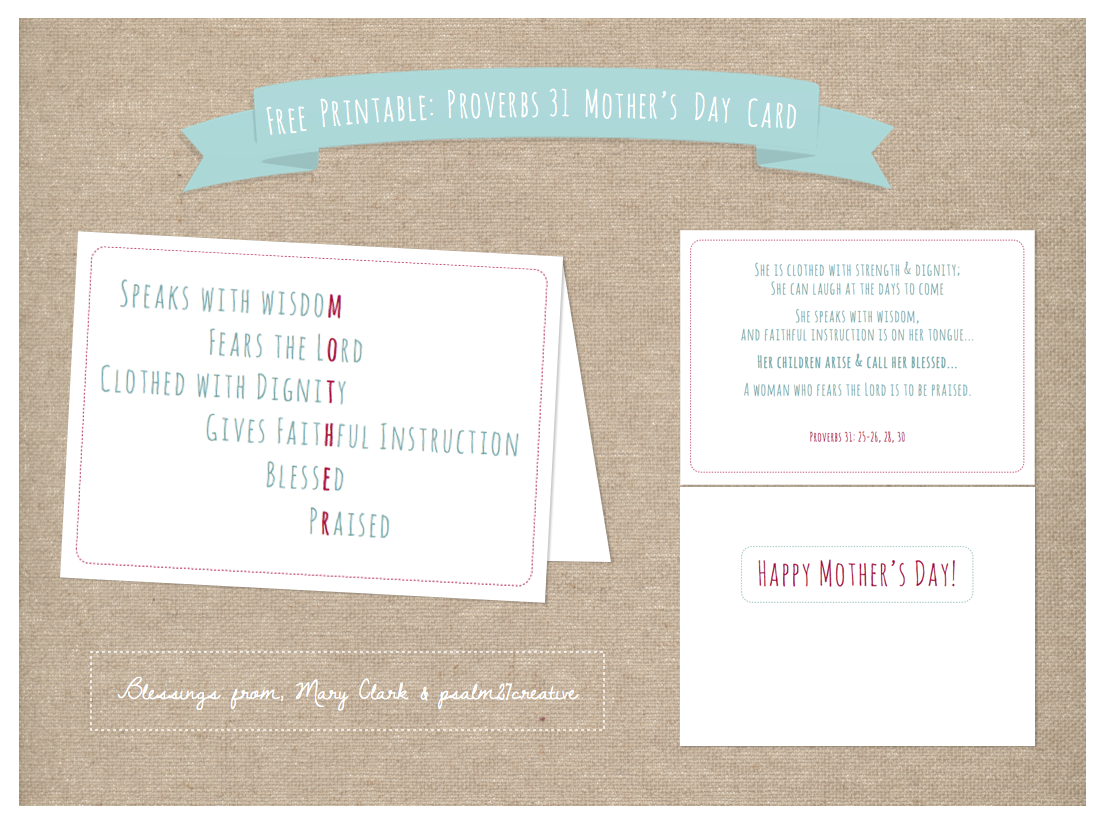 Click HERE to download the free printable 5 x 7 card (PDF). With Mother's Day just around the corner, and a gift already purchased I set out yesterday to design a special Mother's Day card. I am so blessed to have both a mother and mother-in-law who know and faithfully serve the Lord, so I wanted to design something that would celebrate them. Nothing can really even begin to show how much I appreciate these two women. They constantly amaze me, and I have so much yet to learn from them! Feel free to print and share this card with the lovely mothers in your life! Blessings,Mary Clark