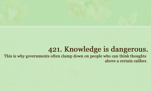 whatdiscworldtaughtme:  421. Knowledge is dangerous. This is why governments often clamp down on people who can think thoughts above a certain caliber.