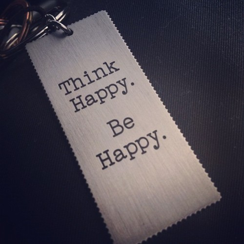 "My motto. ""Think Happy. Be Happy."" :) (Taken with instagram)"