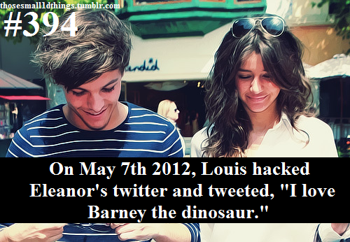 "#394 - On May 7th 2012, Louis hacked Eleanor's twitter and tweeted, ""I love Barney the dinosaur."""