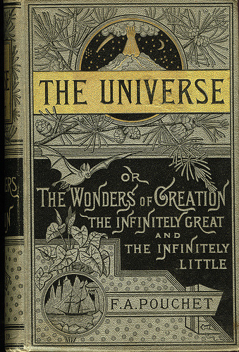 This seems like a good one. in-the-gloaming:  The Universe OR The Wonders Of Creation The Infinitely Great And The Infinitely Little by F. A. Pouchet via WLT/We Love Typography.http://11t.us/3ibJWVy