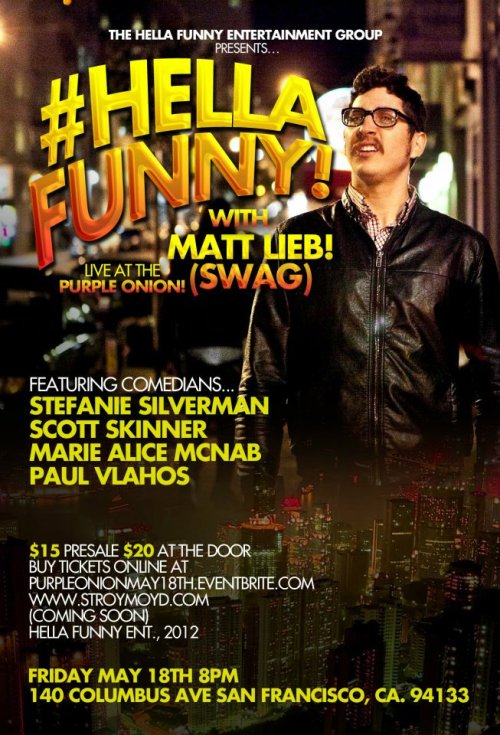 5/18. Matt Lieb @ Purple Onion. 140 Columbus Ave. SF. 8PM. $15-$20. Featuring Stefani Silverman, Scott Skinner, Mary Alice McNab and Paul Vlahos. Advance Tickets (discount): Here.  [Matt Lieb is one of my all-time favorite Bay Area performers. Extremely talented, charmingly dark and genuinely pleasant. Go support him on good faith alone.]