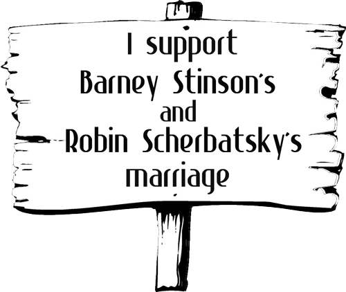 notgoodwithadvice:  Barney + Robin | SIGN .PNG  I support Barney Stinson's & Robin Scherbatsky's marriage  sign:  from the web, edit by me