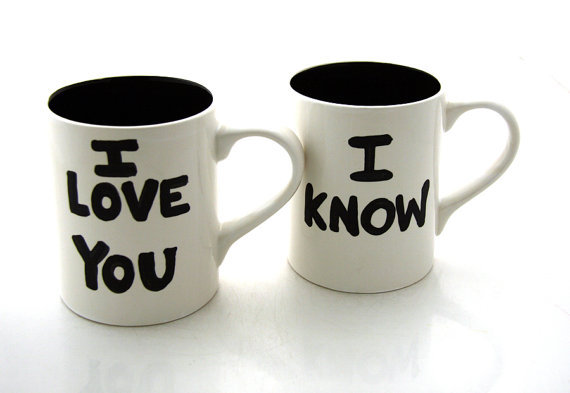 """I love you"" - ""I know."" mugs. On etsy."