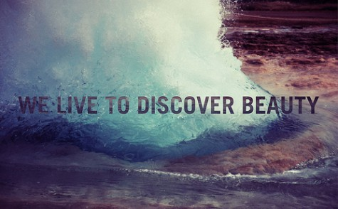 We live to discover beauty.