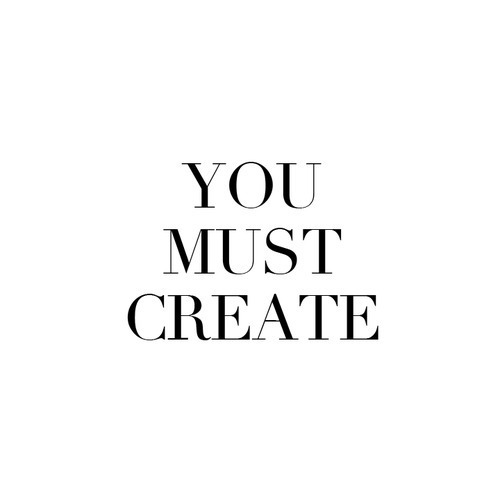 jaymug:  You must create.