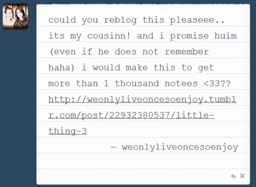 Did you promise your baby cousin that you'd get more than a thousand notes in his picture? Why? He is very cute, but doesn't suit my blog style. Sorry.