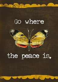Go where the peace is.