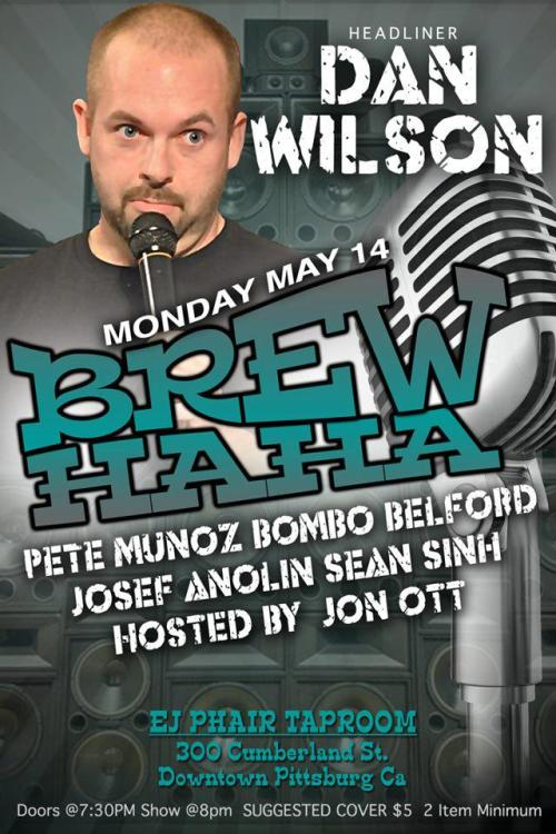 5/14. Brew HaHa w/ Dan Wilson @ EJ Phair Taproom. 300 Cumberland St. Pittsburg. 8PM. $5. 2 Item Minimum. Featuring Pete Munoz, Bombo Belford, Josef Anolin, Sean Sinha and hosted by Jon Ott.