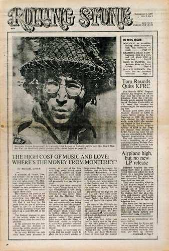 "First issue of Rolling Stone magazineThe first issue carried a cover date of November 9, 1967. Rolling Stone magazine was initially identified with and reported on the hippie counterculture of the era. However, the magazine distanced itself from the underground newspapers of the time, such as Berkeley Barb, embracing more traditional journalistic standards and avoiding the radical politics of the underground press. In the very first edition of the magazine, Wenner wrote that Rolling Stone ""is not just about the music, but about the things and attitudes that music embraces."" This has become the de facto motto of the magazine."