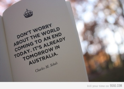 9gag:  (via 9GAG - Don't worry about the world coming to an end today…)