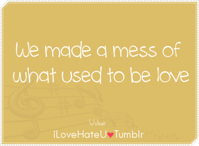 We made a mess of what used to be love- Usher| Climax