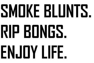 Smoke Blunts Rip Bongs Enjoy Life