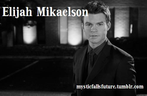 Elijah Mikaelson: 1000+. Vampire. FC: Daniel Gillies [OPEN] Friendly with: His family, Elena, Stefan. Still argues with his siblings and still has trust issues with Niklaus. Hostile With: Anyone who threatens the people cares about. Still is not very fond of witches. It's just in his nature.  Elijah was in love with Tatia, had feelings for Katherine and shared a mutual feeling of respect with Elena. But no one knows who he really loves if anyone at all.   Is an honorable man but he slips up when it comes to protecting his family. He'll look after them first before anyone else.   Still wants Katerina dead, she betrayed him and he never forgot. AUDITIONS OPEN! GO TO THE MAIN PAGE AND CLICK 'APPLICATIONS' TO APPLY!