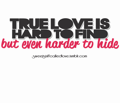 True love is hard to find and hard to hide | CourtesyFOLLOW BEST LOVE QUOTES ON TUMBLR  FOR MORE LOVE QUOTES
