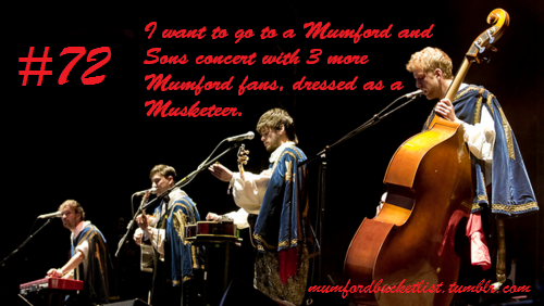 Submitted by tumblristhenewblack I want to go to a Mumford and Sons concert with 3 more Mumford fans, dresses as a Musketeer.