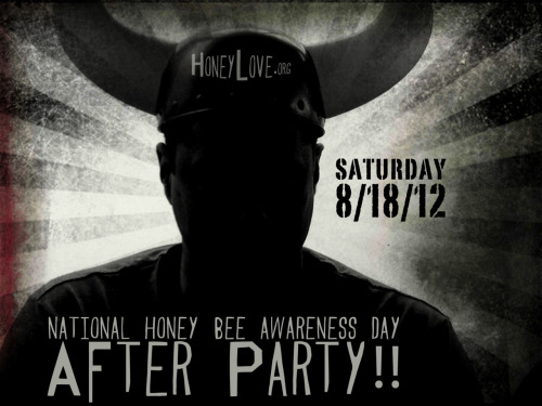 National Honey Bee Awareness Day is August 18th, 2012 …and for those of you who joined us yesterday at our MEAD WORKSHOP - you know that we will have something ready just in time for the AFTER PARTY!!  Mark your calendars!! More info coming soon…