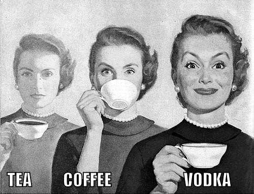 Tea. Coffee. Vodka.