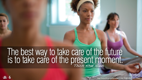The best way to take care of the future is to take care of the present moment.— Thich Nhat Hanh