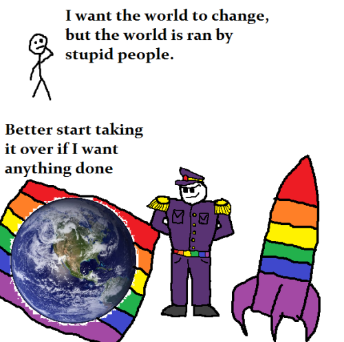 judgemilkman:  I am going to take over the world in the name of gay, science, logic, and gay science logic.Who's with me?   I am OK with this.