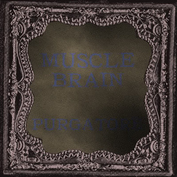 "Muscle Brain's ""Purgatore"" now available for stream and download. http://musclebrain.bandcamp.com/album/purgatore"