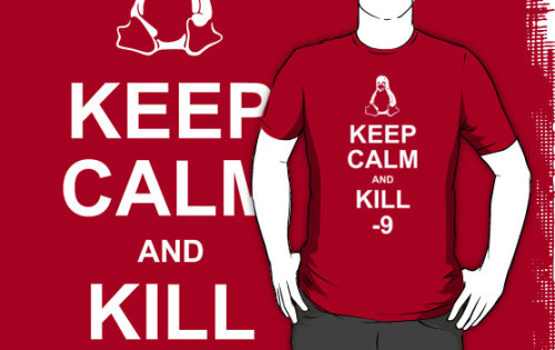'Keep Calm and kill -9' by dspillett Getting straight to the root of it… available at RedBubble