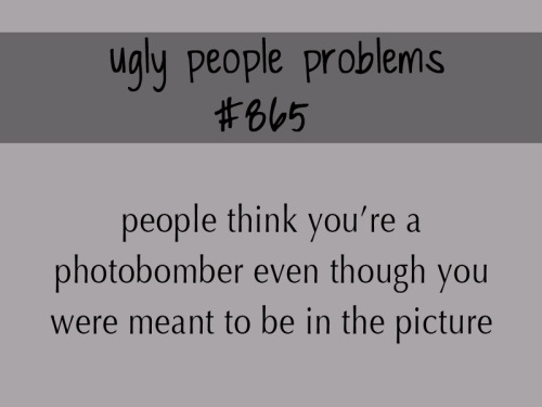 uglypeopleproblems:  inspired by anonymous